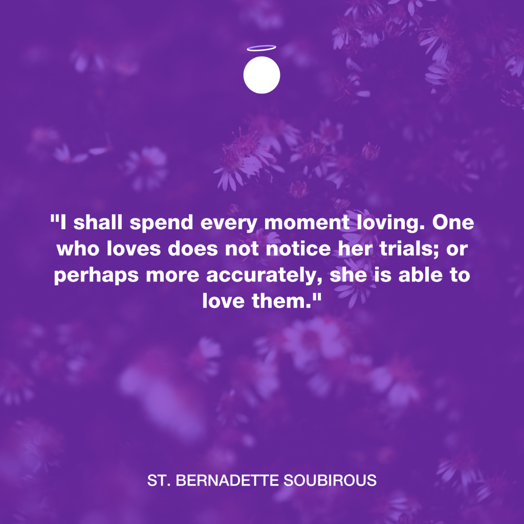Hallow Daily Quote - Saint Bernadette - Love the moment